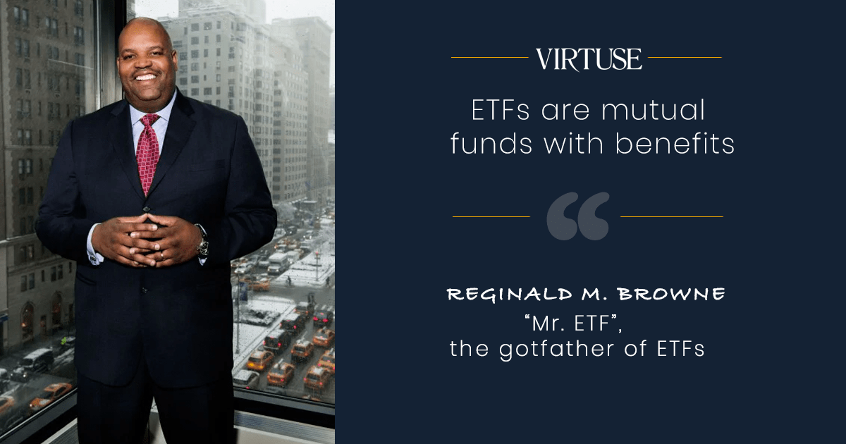 reginal browne quote ETFs are mutual funds with benefits