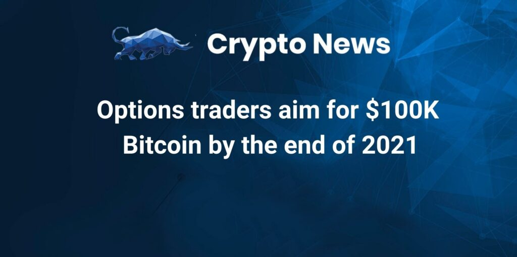 Options traders aim for $100K Bitcoin by the end of 2021, is there a chance?