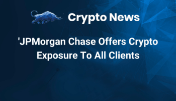 JPMorgan Chase Offers Crypto Exposure To All Clients