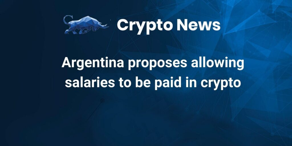 Argentina proposes allowing salaries to be paid in crypto